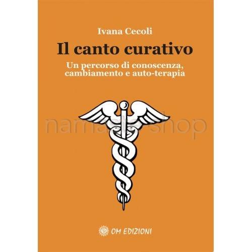 Il Canto Curativo - Percorso di Cambiamento e Auto-Terapia - LIBRO